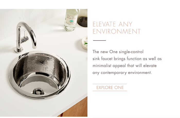 ELEVATE ANY ENVIRONMENT   |   The new One single-control sink faucet brings function as well as minimalist appeal that will elevate any contemporary environment.   [ EXPLORE ONE ]