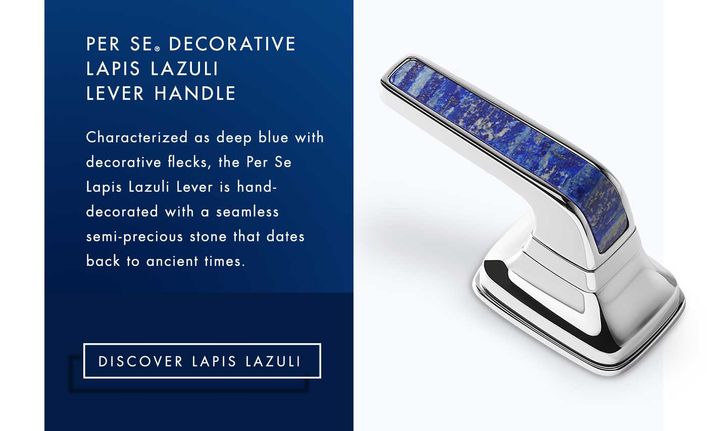 Per Se® DECORATIVE Lapis Lazuli Lever HANDLE Characterized as deep blue with decorative flecks, the Per Se Lapis Lazuli Lever is hand-decorated with a seamless semi-precious stone that dates back to ancient times. | Discover Lapis Lazuli