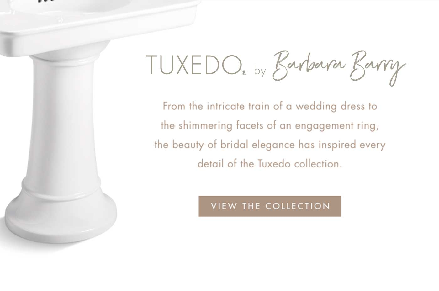 TUXEDO® by Barbara Barry | From the intricate train of a wedding dress to the shimmering facets of an engagement ring, the beauty of bridal elegance has inspired every detail of the Tuxedo collection. | VIEW THE COLLECTION